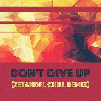 Don't Give Up (Zetandel Chill Remix)