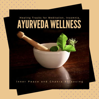 Ayurveda Wellness - Healing Tracks For Meditation, Insomnia, Inner Peace And Chakra Balancing
