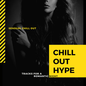 Chill Out Hype - Sensual Chill Out Tracks For A Romantic Night