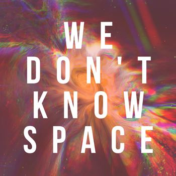 We Don't Know Space